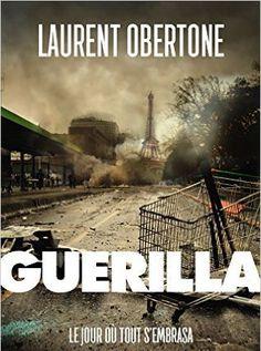 Telecharger Guerilla – Le jour où tout s'embrasa de Laurent Obertone PDF, Kindle, ePub, Guerilla – Le jour où tout s'embrasa PDF Gratuit