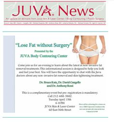 Join the JUVA team on Tuesday, April 15th from 6-8pm at the JUVA Skin & Laser Center, 60 East 56th Street, NYC, and learn from our expert physicians ~ Dr. Bruce Katz, Dr. David Cangello & Dr. Anthony Rossi ~ about the latest NON-INVASIVE FAT REMOVAL technologies! This is a complimentary event, but pre-registration is mandatory. Don't delay, please call us today to save your spot at 212-688-JUVA(5882). Attend the event & get a chance to win a FREE Liposonix treatment valued at $3500. See you!