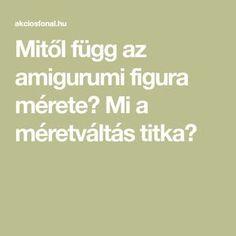 Mitől függ az amigurumi figura mérete? Mi a méretváltás titka?