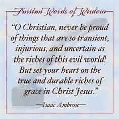 Isaac Ambrose (1604 – 20 January 1664) was an English Puritan divine. He graduated with a BA. from Brasenose College, Oxford, on 1624. He obtained the cure of St Edmund's Church, Castleton, Derbyshire in 1627. He was one of king's four preachers in Lancashire in 1631. He worked for establishment of Presbyterianism; successively at Leeds, Preston, and Garstang, from whence he was ejected for nonconformity in 1662. He also published religious works. Many who have no love for Puritan doctrine…