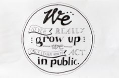 """we never really grow up we only learn how to act in public."" by kofaragozsuzsiphoptos Typo, Growing Up, Acting, Public, Learning, Studying, Teaching, Onderwijs"
