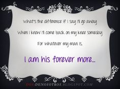 For whatever my man is,   I am his forever more...