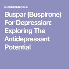 Buspar (Buspirone) For Depression: Exploring The Antidepressant Potential
