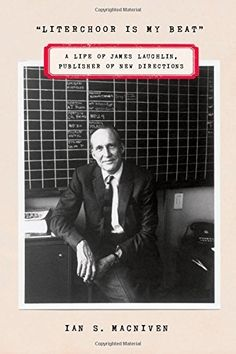 'Literchoor Is My Beat: A Life of James Laughlin, Publisher of New Directions' by Ian S. MacNiven (FSG), picked by Paul