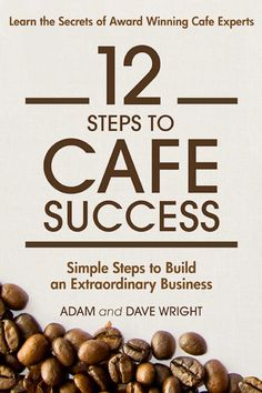 Amazon.com: 12 Steps to Cafe Success: Simple Steps to an Extraordinary Business eBook: Adam Wright, Dave Wright: Kindle Store