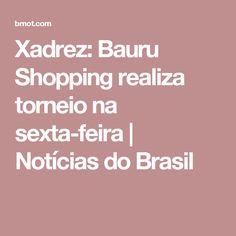 Xadrez: Bauru Shopping realiza torneio na sexta-feira | Notícias do Brasil
