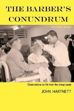 The Barber's Conundrum and Other Stories: Observations on Life From the Cheap Seats by John Hartnett, http://www.amazon.com/dp/0615741150/ref=cm_sw_r_pi_dp_Znd9qb1QJRY63