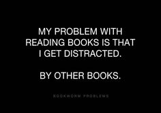 I usually read 3-5 at a time... that's a problem?