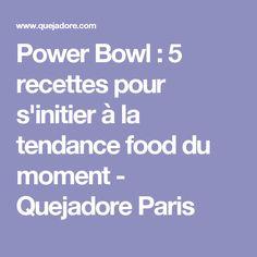 Power Bowl : 5 recettes pour s'initier à la tendance food du moment - Quejadore Paris