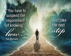 """""""You have to suspend the requirement of know ing how."""" –Paul Marinellli Just take the next step. http://wildfirecards.com/page/cardview/1231"""