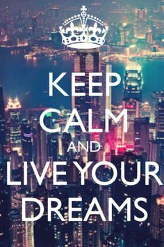 Keep Calm & Live Your Dreams!! #keep #calm #happy #love #relax ##inspire #live #dreams