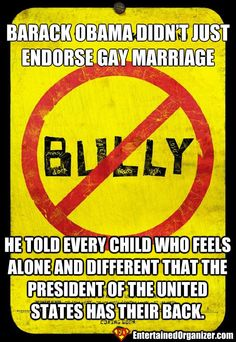 Barack Obama didn't just endorse gay marriage, he told every child who feels alone and different that the president has their back.