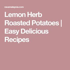 Lemon Herb Roasted Potatoes | Easy Delicious Recipes