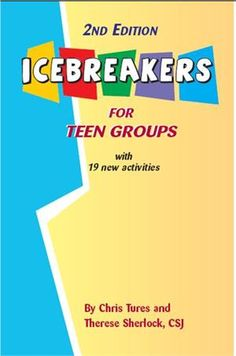 Icebreakers for Teen Groups  by Chris Tures and Therese Sherlock, CSJ    Icebreakers break down social barriers between teens and help them know one another. What's more, they are fun and energizing.  This new edition (published October 2010) has 19 new activities and 31 tried and true. $5