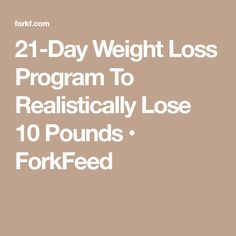 21-Day Weight Loss Program To Realistically Lose 10 Pounds • ForkFeed