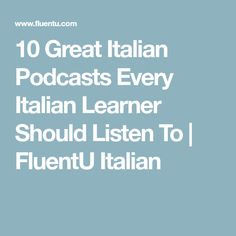 10 Great Italian Podcasts Every Italian Learner Should Listen To | FluentU Italian
