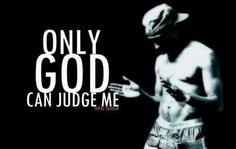 Only god can judge me #tupac #2pac