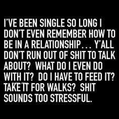 Single life humor, single life quotes, single memes, being single quo Funny Relationship Quotes, Sarcastic Quotes, Mom Quotes, Dating Quotes, Quotes To Live By, Funny Quotes, Life Quotes, Dating Humor, Asshole Quotes