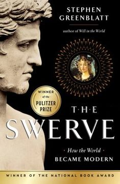 """The Swerve: How the World Became Modern"" by Stephen Greenblatt The fascinating story of the rediscovery of an ancient Roman manuscript in the 15th century."