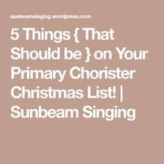 5 Things { That Should be } on Your Primary Chorister Christmas List! | Sunbeam Singing