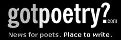 GotPoetry.com It's a great website for poets who want to find places to present. If you haven't tried poetry, you should.