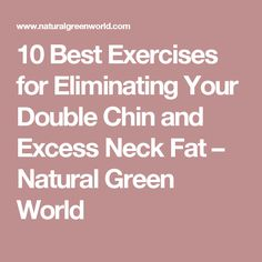 10 Best Exercises for Eliminating Your Double Chin and Excess Neck Fat – Natural Green World