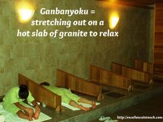 Ganbanyoku is a fancy name for stretching out on a hot slab of granite. As the surface heats up, wave goodbye to your physical and mental stress. The treatment originated in Thailand and is all the rage in Japanese spas. Ahh…. http://excellenceintouch.com/schedule/