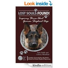 Lost Souls: Found! Inspiring Stories About German Shepherd Dogs - Kindle edition by Kyla Duffy, Lowrey Mumford. Crafts, Hobbies & Home Kindle eBooks @ AmazonSmile.