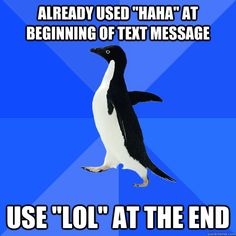 """already used """"haha"""" at beginning of text message use """"lol"""" at the end"""