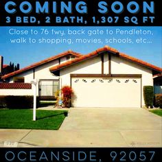 COMING SOON!!! This Oceanside house is awesome!! Located in a gorgeous neighborhood close to the 76 fwy & the back gate to Camp Pendleton, walk to Middle School, shopping, movies, etc... Single story, 3 bed, 2 bath, 1,307 sq ft. Here is your chance, call me before it hits the market...when it does it's going to go fast!