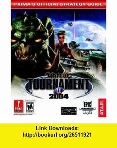 Unreal Tournament 2004 (Primas Official Strategy Guide) (9780761545170) David Hodgson , ISBN-10: 0761545174  , ISBN-13: 978-0761545170 ,  , tutorials , pdf , ebook , torrent , downloads , rapidshare , filesonic , hotfile , megaupload , fileserve