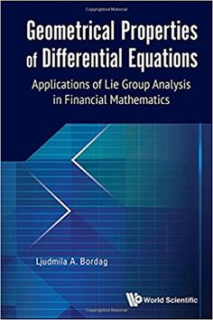 Geometrical properties of differential equations : applications of the Lie group analysis in financial mathematics Bordag, Ljudmila A Ljudmila A. Bordag Novedades Mayo 2017