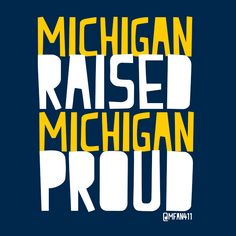 Michigan Raised, Michigan Proud #Michigan #Wolverines