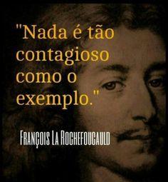 <p></p><p>Nada é tão contagioso como o exemplo. (François La Rochefoucauld)</p>
