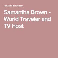 Samantha Brown - World Traveler and TV Host