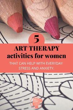 5 art therapy activities for women that can help with everyday stress and anxiety —Mindset Mamas - Find your purpose and a career you love