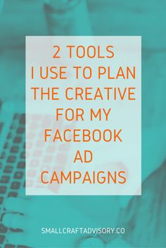 2 Tools I Use to Plan the Creative for My Facebook Ad Campaigns // Small Craft Advisory