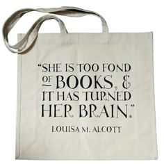 She is too fond of books and it has turned her brain.  -Louisa May Alcott