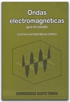 Ondas electromagnéticas. Guía de estudio – Gustavo Antonio Mejía Cortés – Universidad Santo Tomás  http://www.librosyeditores.com/tiendalemoine/fisica/2179-ondas-electromagneticas-guia-de-estudio.html    Editores y distribuidores.