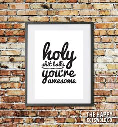 Mono Typographic 'Holy Shit Balls You're Awesome' Motivation Quote Art Print Poster Art Prints Quotes, Quote Art, Monochrome, Pep Talks, One Liner, You're Awesome, Holi, Favorite Quotes, Motivational Quotes