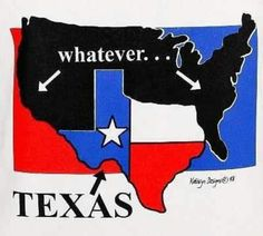 Texas....being from THE GREAT STATE...this made me laugh!!