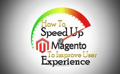 How To Speed Up Magento To Improve User Experience