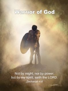 ~ Warrior of God ~  † Then he answered and spake unto me, saying, This is the word of the LORD unto Zerubbabel, saying, Not by might, nor by power, but by my spirit, saith the LORD of hosts.  ~  Zechariah 4:6 (kjv)