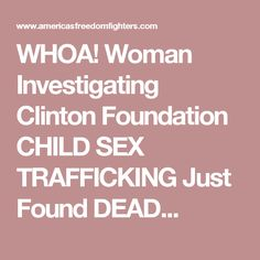 WHOA! Woman Investigating Clinton Foundation CHILD SEX TRAFFICKING Just Found DEAD...
