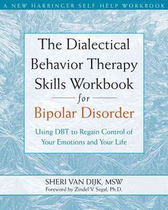 The Dialectical Behavior Therapy Skills Workbook for Bipolar Disorder: Using DBT to Regain Control of Your Emotio...