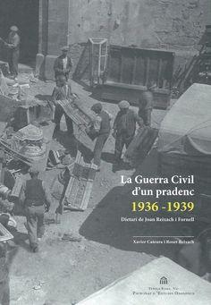 La Guerra civil d'un pradenc (1936-1939) : dietari de Joan Reixach i Fornell / Roser Reixach i Brià, Xavier Cateura i Valls