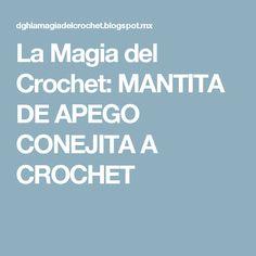 La Magia del Crochet: MANTITA DE APEGO CONEJITA A CROCHET