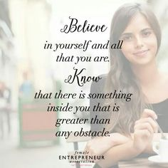 Believe in yourself!  You can do anything if you believe...I believe in you!!!!  Mindblowingskincare.myrandf.biz