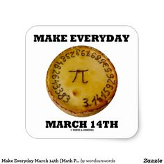 """Make Everyday March (Math Pi Pie Humor) Square Sticker Here's a sticker for any pi fan who desires to """"Make Everyday March Pi Pie, Irrational Numbers, March 14th, Easy Peel, Geek Humor, Custom Stickers, Geometry, Activities For Kids, Geek Stuff"""