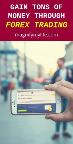Gain Tons of Money Through Forex Trading - Magnify My Life
